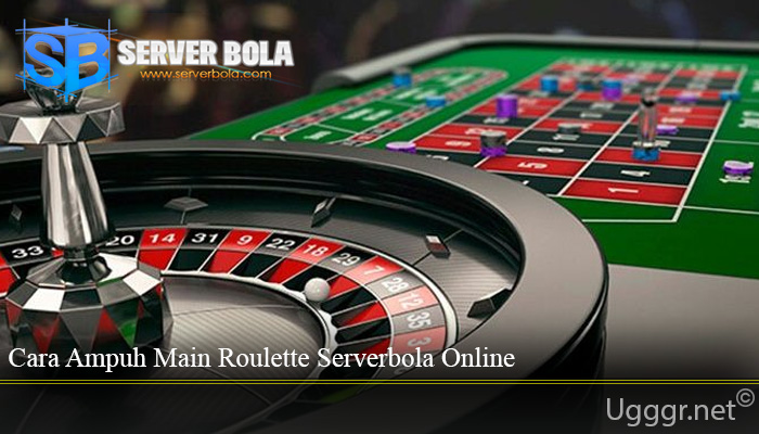 Cara Ampuh Main Roulette Serverbola Online