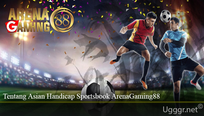 Tentang Asian Handicap Sportsbook ArenaGaming88