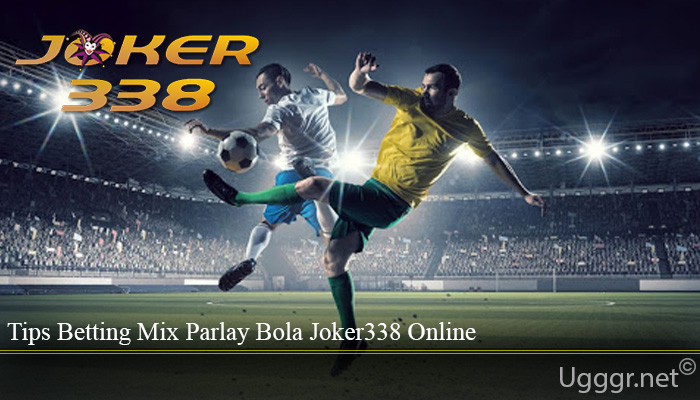 Tips Betting Mix Parlay Bola Joker338 Online