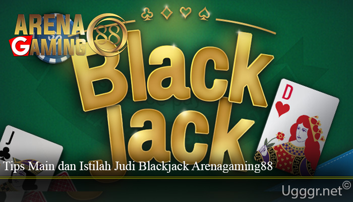 Tips Main dan Istilah Judi Blackjack Arenagaming88