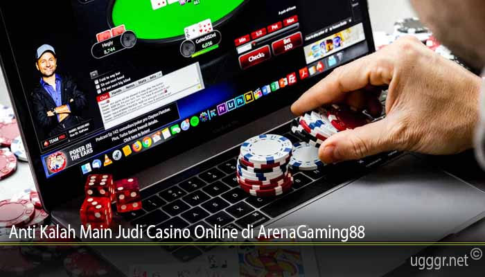 Anti Kalah Main Judi Casino Online di ArenaGaming88